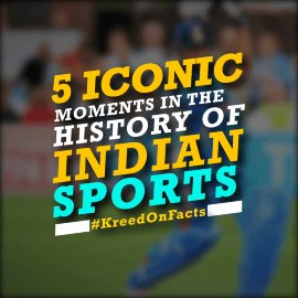 5 iconic moment of Indian Sports by Kreedon