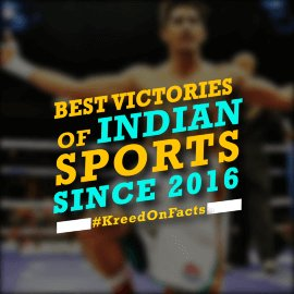 Best Indian Sports victories 2016-17 by KreedOn|