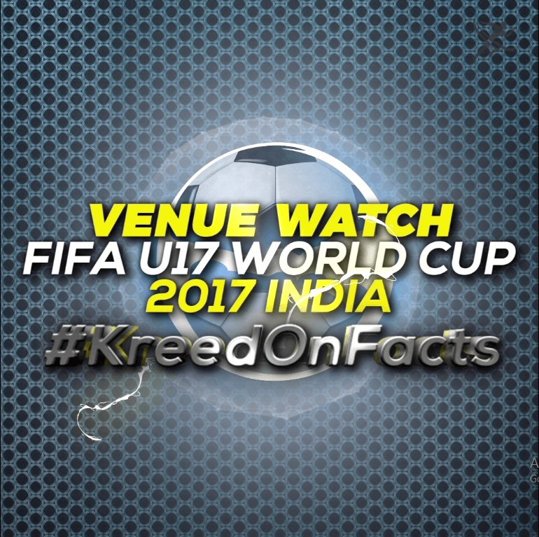 Fifa u17 world cup venues by KreedOn|India at U-17 FIFA World Cup